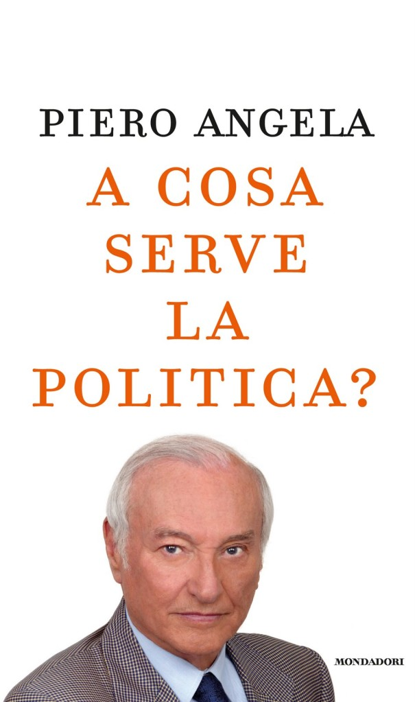 piero angela, a cosa serve la politica
